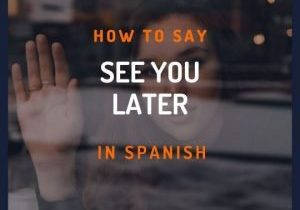 How-to-say-see-you-later-in-spanish